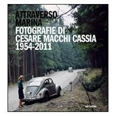 Attraverso Marina. Fotografie di Cesare Macchi Cassia 1954-2011