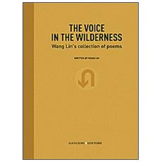 The voice in the wilderness. Wang Lin's collection of poems. Ediz. inglese e cinese