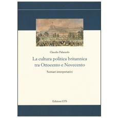 Cultura politica britannica tra Ottocento e Novecento. Scenari interpretativi (La)