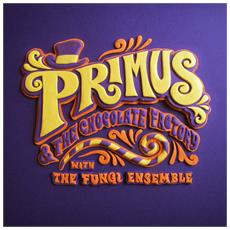 Primus - Primus & The Chocolate Factory With The Fungi Ensemble