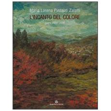 Maria Lorena Pinzauti Zalaffi. L'incanto del colore. Opere 1940-2008