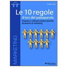Le 10 regole d'oro del passaparola. Imparare ad utilizzare questo potente strumento di marketing. Audiolibro. CD Audio formato MP3