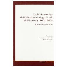 Archivio storico dell'Universit� degli Studi di Firenze (1860-1960) . Guida inventario