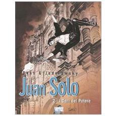 Cani del potere. Juan Solo (I) . Vol. 2 I cani del potere. Juan Solo
