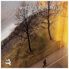 Kenny Wheeler / John Taylor - On The Way To Two (2 Lp)
