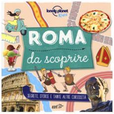 Roma Da Scoprire. Segreti, Storie E Tante Altre Curiosit? . Ediz. A Colori