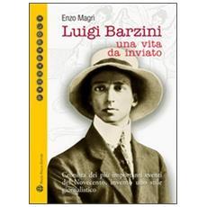 Luigi Barzini. Una vita da inviato
