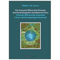 The temporal differential principle and electromagnetic gravitational force. Ediz. italiana e inglese