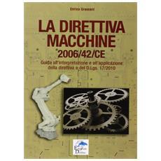 La direttiva macchine 2006/42 / CE. Guida all'interpretazione e all'applicazione della direttiva e del D. Lgs. 17/2010