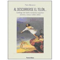 Al descorrerse el telón. . . Catálogo del teatro romántico español: autores y obras (1830-1850)