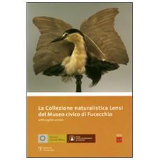 La collezione naturalistica Lensi del Museo Civico di Fucecchio. Ediz. italiana e inglese