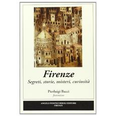 Firenze. Segreti, storie, misteri, curiosità