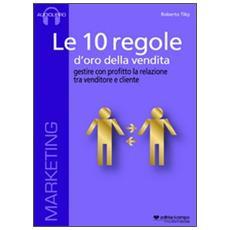 Le 10 regole d'oro della vendita. Gestire con profitto la relazione tra venditore e cliente. Audiolibro. CD Audio formato MP3