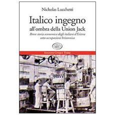 Italico ingegno all'ombra della Union Jack. Breve storia economica degli italiani d'Eritrea sotto occupazione britannica