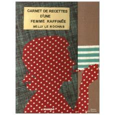 Le Rochais, Nelly. - Carnet De Recettes D'Une Femme Raffin? E.
