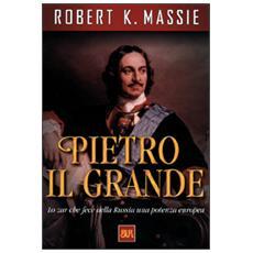 Pietro il Grande. Lo zar che fece della Russia una potenza europea