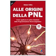 Alle origini della PNL. Come applicare le prime intuizioni della programmazione neuro-linguistica