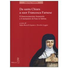 Da santa Chiara a suor Francesca Farnese. Il francescanesimo femminilee il monastero di Fara in Sabina
