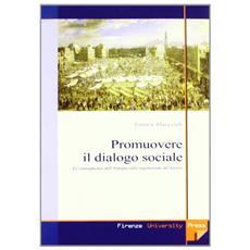 Promuovere il dialogo sociale. Le conseguenze dell'Europa sulla regolazione del lavoro