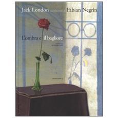 L'ombra e il bagliore da Jack London. Ediz. a colori