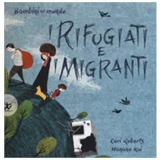 I Rifugiati E I Migranti. Bambini Nel Mondo. Ediz. A Colori
