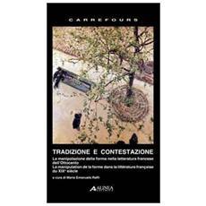 Tradizione e contestazione. La manipolazione della forma nella letteratura francese dell'Ottocento. Ediz. italiana e francese