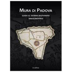 Mura di Padova. Guida al sistema bastionato rinascimentale
