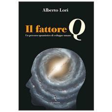 Il fattore Q. Un percorso quantistico di sviluppo umano. Con CD Audio