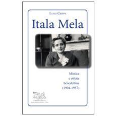 Itala Mela. Mistica e oblata benedettina (1904-1957)