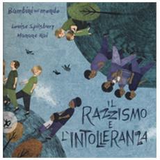 Il Razzismo E L'intolleranza. Bambini Nel Mondo. Ediz. A Colori
