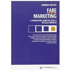 Fare marketing. Marketing semplice per la piccola impresa
