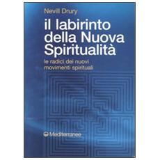 Labirinto della nuova spiritualit�. Le radici dei nuovi movimenti spirituali (Il)