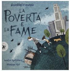 La Povert? E La Fame. Bambini Nel Mondo. Ediz. A Colori