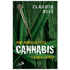 Cannabis. Come perdere la testa e a volte la vita