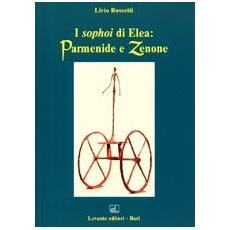 I sophoi di Elea: Parmenide e Zenone