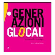Generazioni glocal. Itinerari artistici dali anni ottanta al duemiladieci in Sardegna
