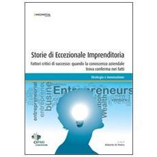Storie di eccezionale imprenditoria. Fattori critici di successo: quando la conoscenza aziendale trova conferma nei fatti