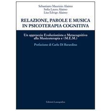 Relazione, parole e musica in psicoterapia cognitiva. Un approccio evoluzionista e metacognitivo alla musicoterapia (M. E. M.)