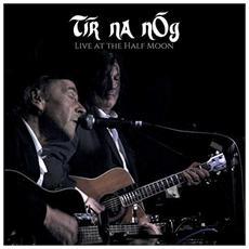 Tir Na Nog - Live At The Half Moon
