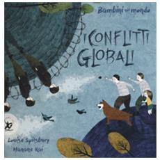 I Conflitti Globali. Bambini Nel Mondo. Ediz. A Colori