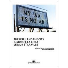 Il muro e la città. Ediz. multilingue