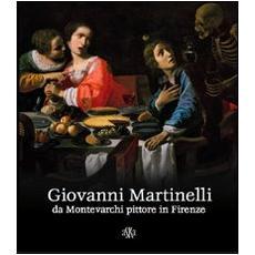 Giovanni Martinelli da Montevarchi pittore in Firenze