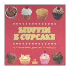 Muffin e cupcake. Per le feste dei bambini, per divertirsi con loro in cucina
