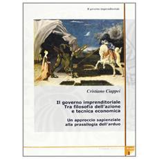Governo imprenditoriale (Il) . Vol. 1/1: Il governo imprenditoriale tra filosofia dell'azione e tecnica economica.