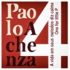 """Paolo Achenza 4 - A Vida Em Seus Metodos Diz Calma (7"""")"""