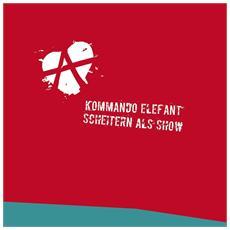 Kommando Elefant - Scheitern Als Show / Lp+Cd