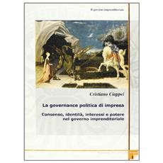 Governo imprenditoriale (Il) . Vol. 2/1: La governance politica di impresa. Consenso, identit�, interessi e potere nel governo imprenditoriale.