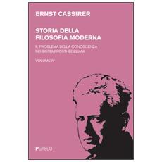 Storia della filosofia moderna. Vol. 4: Il problema della conoscenza nei sistemi posthegeliani