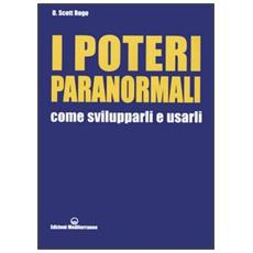 Poteri paranormali. Come svilupparli e usarli (I)