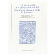 Incunaboli e le cinquecentine del Seminario arcivescovile di Ravenna (Gli)